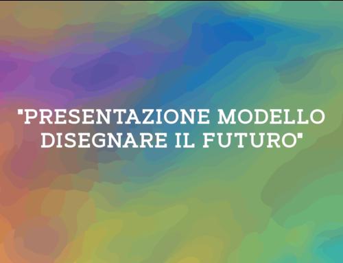 """""""PRESENTAZIONE MODELLO DISEGNARE IL FUTURO"""""""