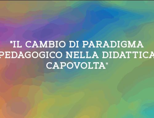 """""""IL CAMBIO DI PARADIGMA PEDAGOGICO NELLA DIDATTICA CAPOVOLTA"""""""